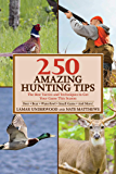 250 Amazing Hunting Tips: The Best Tactics and Techniques to Get Your Game This Season