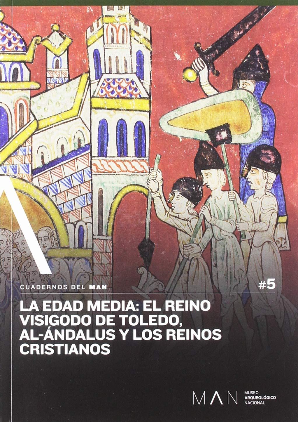 La Edad Media: El reino visigodo de Toledo, Al-Ándalus y los reinos cristianos: 5 Cuadernos del Man: Amazon.es: Vidal Álvarez, Sergio, Arías Sánchez, Isabel: Libros