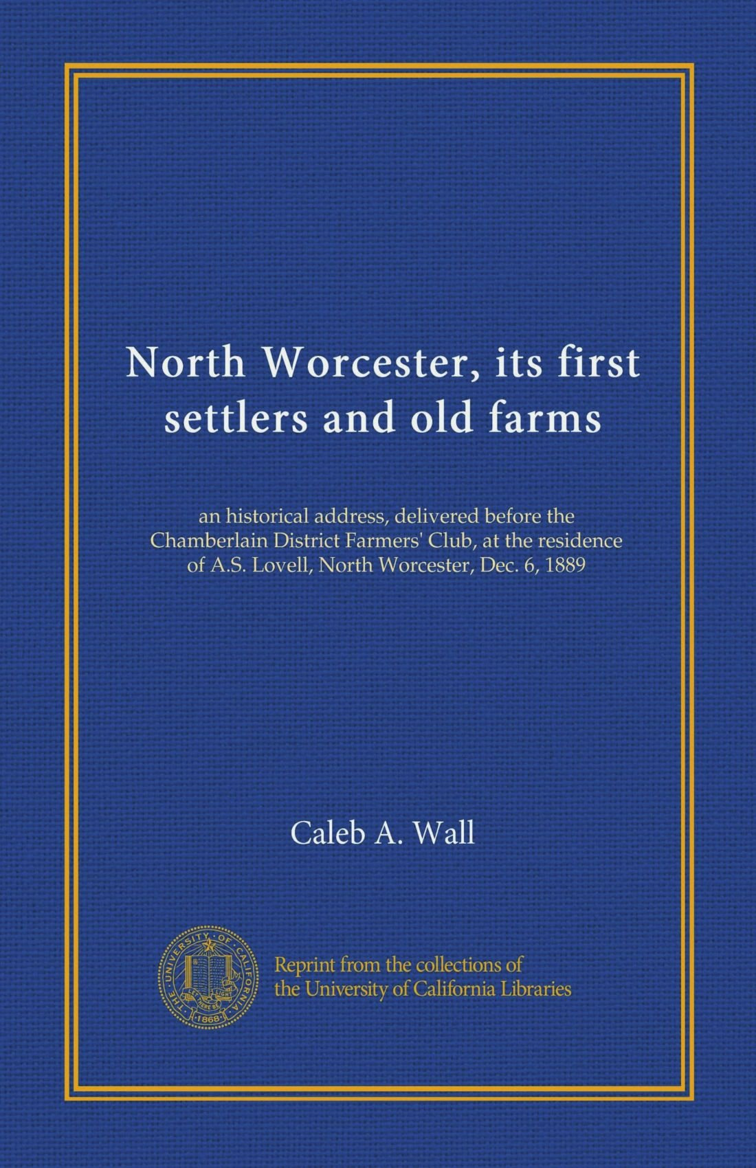 Download North Worcester, its first settlers and old farms: an historical address, delivered before the Chamberlain District Farmers' Club, at the residence of A.S. Lovell, North Worcester, Dec. 6, 1889 pdf