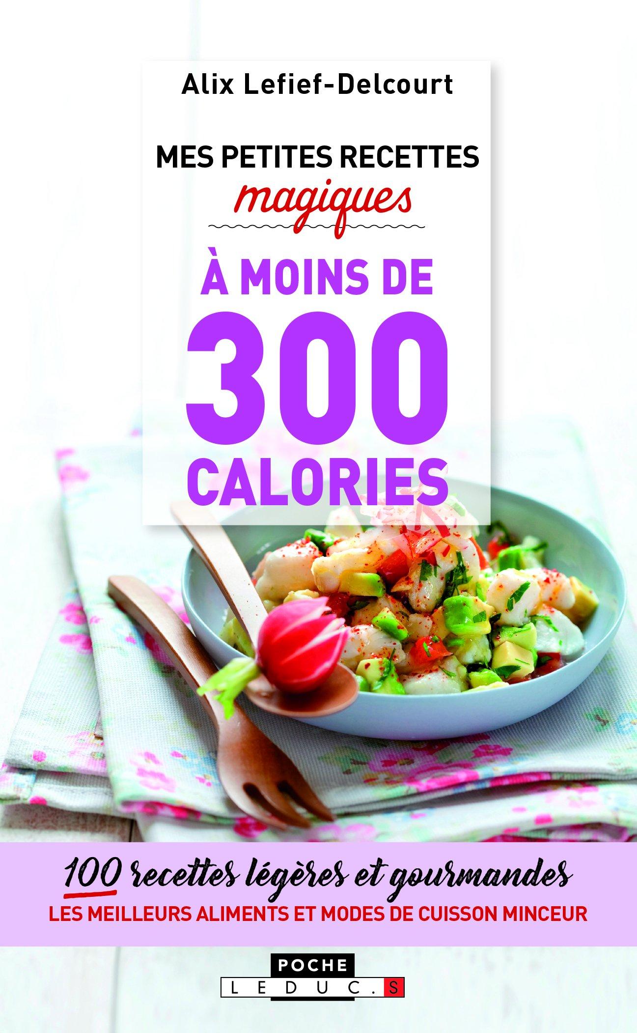 Amazon.fr - Mes petites recettes magiques à moins de 300 Calories -  Lefief-Delcourt Alix - Livres