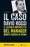 Il caso David Rossi: Il suicidio imperfetto del manager Monte dei Paschi di Siena