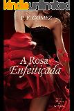 A rosa enfeitiçada (Série Magia & Sedução Livro 1)