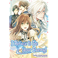 I Refuse to Be Your Enemy! Volume 1 (English Edition)