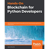 Hands-On Blockchain for Python Developers: Gain blockchain programming skills to build decentralized applications using…