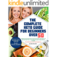 The Complete Keto Guide for Beginners over 50: Cookbook with Useful Step by Step Easy Recipes with Photos, 30-Day Keto…