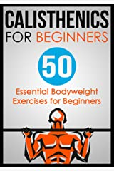 Calisthenics for Beginners: 50 Bodyweight Exercises for Beginners (Bodyweight Exercises, Calisthenics Routines, Calisthenics Workout, Calisthenics Book Book 1) Kindle Edition