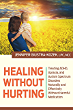 Healing Without Hurting: Treating ADHD, Apraxia, and Autism Spectrum Disorders Naturally
