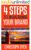 4 Steps To Building Your Brand: A Proven Plan For Business Success