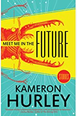 Meet Me in the Future: Stories Kindle Edition