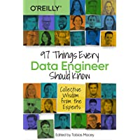 97 Things Every Data Engineer Should Know: Collective Wisdom from the Experts