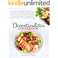 DIVERTICULITIS COOKBOOK: A Complete Diet Guide for People with Diverticulitis. High Fiber Breakfast, Main Courses, Soup…