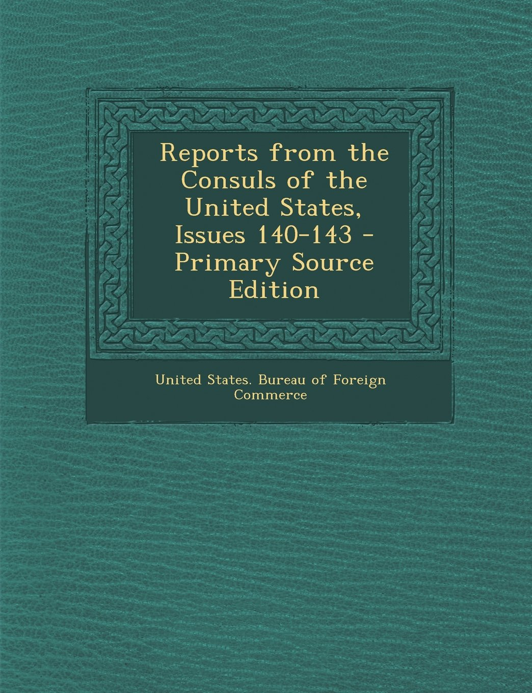 Reports from the Consuls of the United States, Issues 140-143 - Primary Source Edition pdf