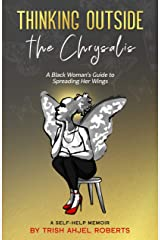 Thinking Outside the Chrysalis: A Black Woman's Guide to Spreading Her Wings: A Self-Help Memoir Kindle Edition