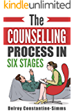 The Counselling Process In Six Stages: A Basic Guide For Psychologists Counsellors and Psychotherapists