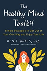 The Healthy Mind Toolkit: Simple Strategies to Get Out of Your Own Way and Enjoy Your Life Kindle Edition