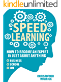 Speed Learning: How To Become An Expert In Just About Anything (Business, School, Life) (English Edition)