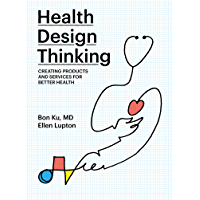 Health Design Thinking: Creating Products and Services for Better Health (English Edition)