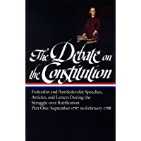The Debate on the Constitution : Federalist and Antifederalist Speeches, Articles, and Letters During the Struggle over…
