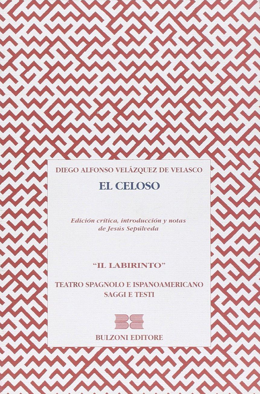 Read Online El celoso (Il labirinto) [Paperback] [May 20, 2009] Velázquez de Velasco, Diego A. and Sepúlveda, J. pdf