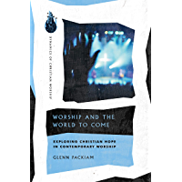 Worship and the World to Come: Exploring Christian Hope in Contemporary Worship (Dynamics of Christian Worship) book cover