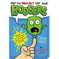 Why You Shouldn't Eat Your Boogers: Gross but True Things You Don't Want to Know...