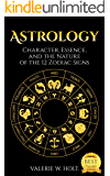 Astrology: Character, Essence, and the Nature of the 12 Zodiac Signs (Astrology for Beginners, Zodiac Signs, Astrology Calendar, )