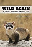Wild Again: The Struggle to Save the Black-Footed Ferret