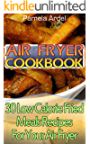 Air Fryer Cookbook: 30 Low Calorie Fried Meals Recipes For Your Air Fryer : (air fryer chicken, Paleo, Vegan, Instant Meal, Pot, Clean Eating, Air Fryer ... Air Fryer Recipes, Air Fryer Cooking)