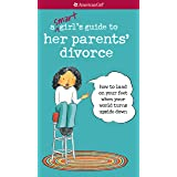 A Smart Girl's Guide to Her Parents' Divorce: How to Land on Your Feet When Your World Turns Upside Down (American Girl)
