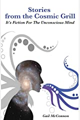 Stories from the Cosmic Grill: It's Fiction for the Unconscious Mind Kindle Edition