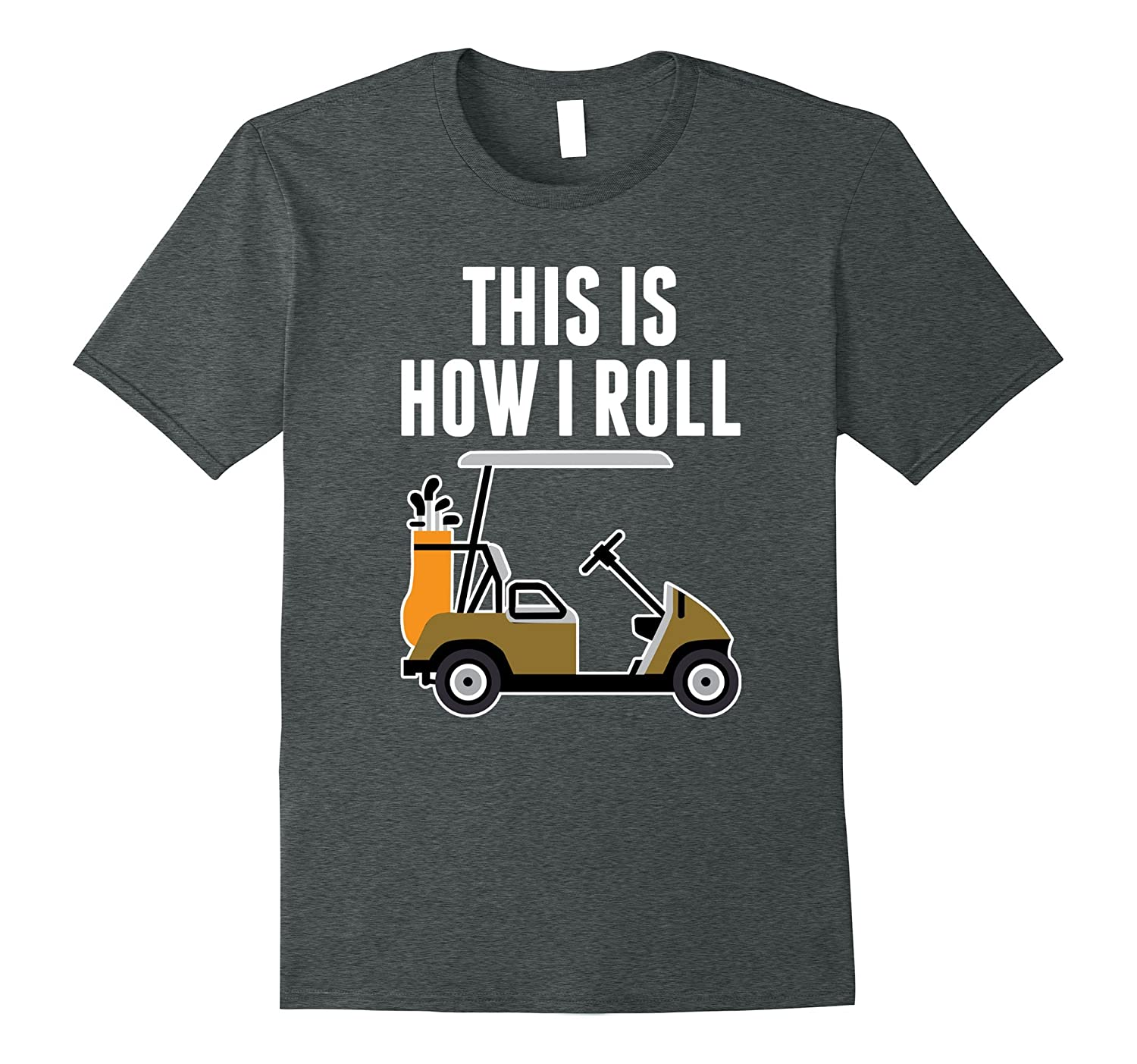 Funny This Is How I Roll Golf Cart T-Shirt-T-Shirt