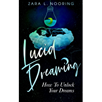 Lucid Dreaming: How To Unlock Your Dreams (English Edition)