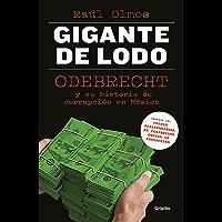 Gigante de lodo: Odebrecht y su historia de corrupción en México
