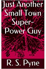 Just Another Small Town Super-Power Guy Kindle Edition