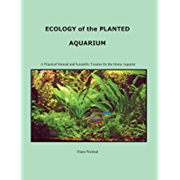 Ecology of the Planted Aquarium: A Practical Manual and Scientific Treatise