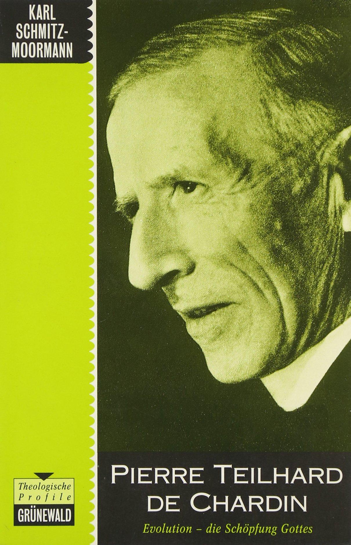 Pierre Teilhard de Chardin: Evolution - die Schöpfung Gottes
