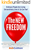 The New Freedom: Ordinary People Are Living Extraordinary Lives & So Can You! (English Edition)