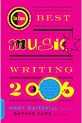 Da Capo Best Music Writing 2006: The Year's Finest Writing on Rock, Hip-Hop, Jazz, Pop, Country, & More Kindle Edition