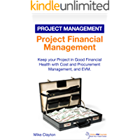 Project Financial Management: Keep your Project in Good Financial Health with Cost and Procurement Management, and EVM. (OnlinePMCourses: Project Management Book 17)