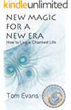 New Magic for a New Era: How to Live a Charmed Life (The New Era Book 3)