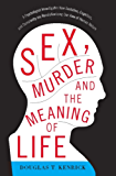 Sex, Murder, and the Meaning of Life: A Psychologist Investigates How Evolution, Cognition, and Complexity are Revolutionizing our View of Human Nature (English Edition)