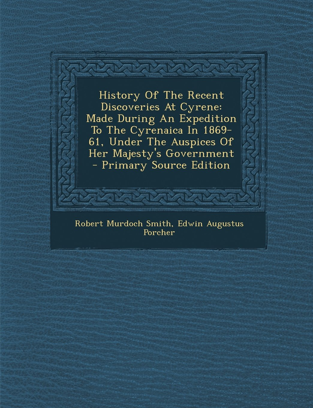 History Of The Recent Discoveries At Cyrene: Made During An Expedition To The Cyrenaica In 1869-61, Under The Auspices Of Her Majesty's Government - Primary Source Edition pdf epub