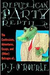 Republican Party Reptile: The Confessions, Adventures, Essays and (Other) Outrages of . . . (O'Rourke, P. J.) Kindle Edition
