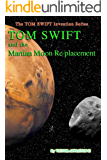 Tom Swift and the Martian Moon Re-Placement (The TOM SWIFT Invention Series Book 23)