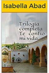 Te confío mi vida: Trilogía compilada (Spanish Edition) Kindle Edition