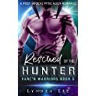 Rescued by the Hunter: A Post Apocalyptic Sci-Fi Alien Romance (Xarc'n Warriors Book 5)