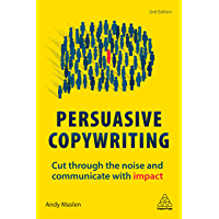 Persuasive Copywriting: Cut Through the Noise and Communicate With Impact (English Edition)