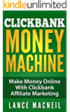ClickBank Money Machine: Make Money Online With ClickBank Affiliate Marketing [passive income, residual income] (Internet Marketing, Affiliate Marketing, Home Business Opportunity)