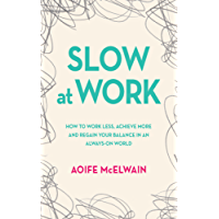 Slow at Work: How to work less, achieve more and regain your balance in an always-on world