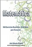 840 Exercicíos Resolvidos de Matemática Nível Médio para Concursos